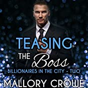 Teasing the Boss: Billionaires in the City, Book 2 | Mallory Crowe
