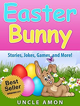 Easter Bunny (Easter Story and Activities for Kids): Story, Games, Jokes, and More! (Easter Books for Children) by [Amon, Uncle]