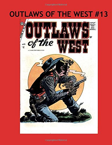 Download Outlaws Of The West #13: Thrilling Western Adventures From The 1950's Filled With Wild Smoking Gun Action!  Collect All 30 Exciting Issues! pdf epub