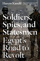Soldiers, Spies and Statesmen: Egypt's Road to Revolt
