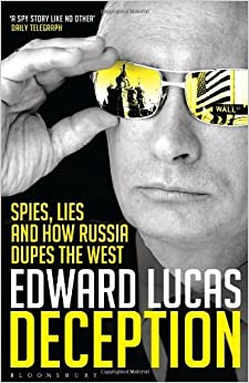 Deception: Spies, Lies and How Russia Dupes the West by Edward Lucas (2013-01-17)