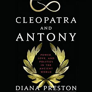 Cleopatra and Antony: Power, Love, and Politics in the Ancient World Audiobook