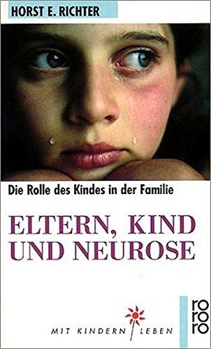 Eltern, Kind und Neurose: Psychoanalyse der kindlichen Rolle