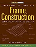 img - for Graphic Guide to Frame Construction (For Pros By Pros) by Thallon, Rob published by Taunton Press Paperback book / textbook / text book