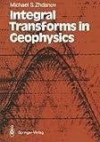 Integral Transforms in Geophysics, Zhdanov, Michael S., 3642726305
