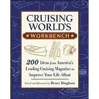 Cruising World's Workbench: 200 Ideas from America's Leading Cruising Magazine to Improve Your Life Afloat