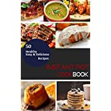 Instant Pot Cookbook: 50 Healthy, Delicious and Easy Instant Pot Pressure Cooker Recipes (Electric Pressure Cooker Healthy Meal Series)