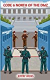 img - for Code 6 North of the DMZ (Paul Decker assignments) (Volume 6) book / textbook / text book