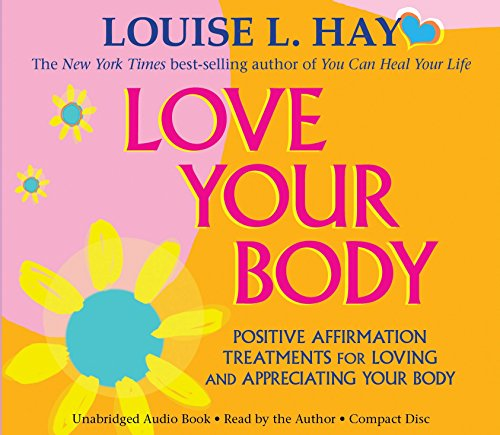 Positive Affirmations Love (Love Your Body: Positive Affirmation Treatments for Loving and Appreciating Your Body)
