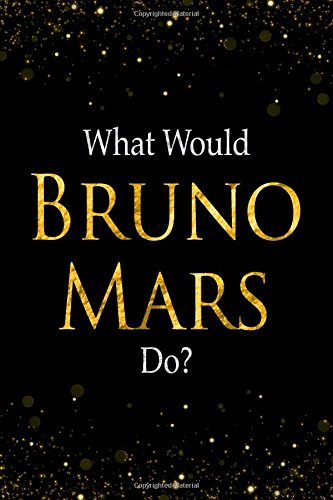 Read Online What Would Bruno Mars Do?: Black and Gold Bruno Mars Notebook ebook