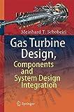 Gas Turbine Design, Components and System Design Integration