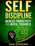 Self Discipline: Increase Productivity and Mental Toughness (How to Build Successful Habits And Earn Your Freedom)
