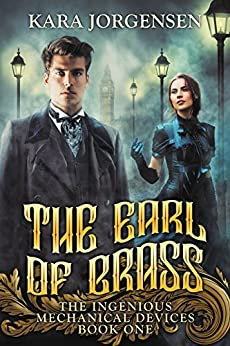 The Earl of Brass (The Ingenious Mechanical Devices Book 1) by [Jorgensen, Kara]