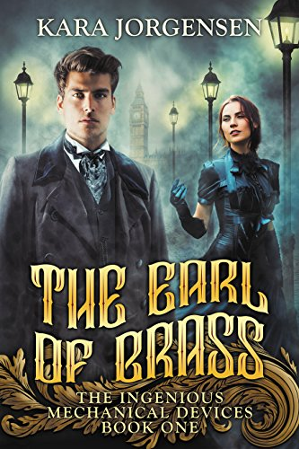 The Earl of Brass (The Ingenious Mechanical Devices Book 1)
