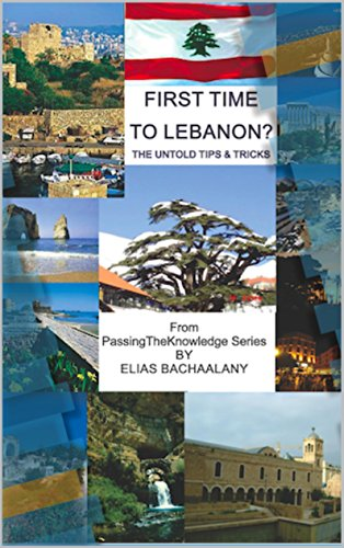 First trip to Lebanon: The untold tips and tricks (PassingTheKnowledge Series)