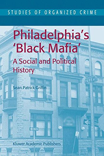 Philadelphia's Black Mafia: A Social and Political History (Studies of Organized Crime)