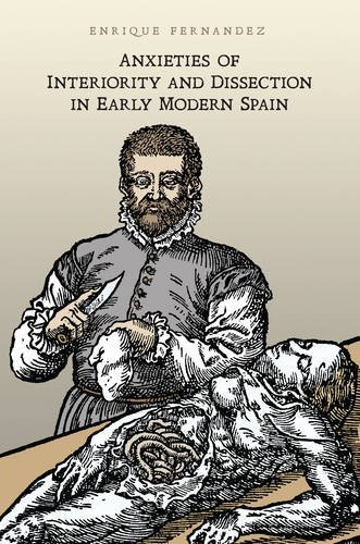 Anxieties of Interiority and Dissection in Early Modern Spain (Toronto Iberic)