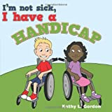 I'm not sick, I have a handicap