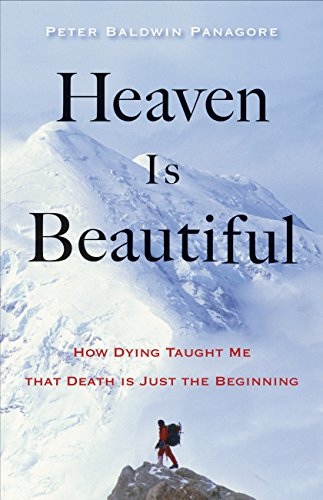 Heaven Is Beautiful: How Dying Taught Me That Death Is Just the Beginning
