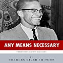Any Means Necessary: The Life and Legacy of Malcolm X Audiobook by  Charles River Editors Narrated by Scott Sailer