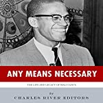 Any Means Necessary: The Life and Legacy of Malcolm X | Charles River Editors