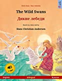 The Wild Swans – Дикие лебеди (English – Russian). Bilingual children's book based on a fairy tale by Hans Christian Andersen, age 4-6 and up, with mp3 ... (Sefa Picture Books in two languages)