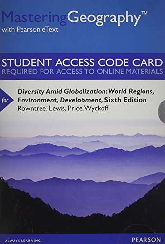 Mastering Geography with Pearson eText -- Standalone Access Card -- for Diversity Amid Globalization: World Regions, Environment, Development (6th Edition) (The Globalization Of World Politics 6th Edition)