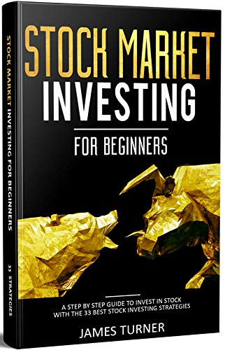 Stock Market Investing for Beginners: A Step by Step Guide to Invest in Stock with the 33 Best Stock Investing Strategies: (Investing 101, Stock Market, Stock Market Investing For Beginners) (Best Penny Stock Broker)