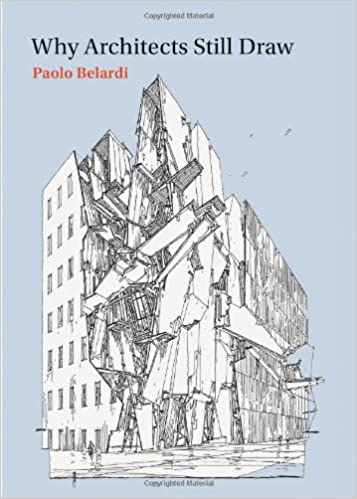 Why Architects Still Draw The Mit Press Paolo Belardi Zachary