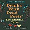 Drinks with Dead Poets: The Autumn Term Audiobook by Glyn Maxwell Narrated by Andrew Wincott