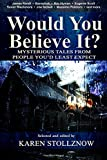 Would You Believe It?: Mysterious Tales From People You'd Least Expect