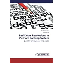 Bad Debts Resolutions in Vietnam Banking System: Quantitative Analysis and AMCs Model by Thanh Binh DAO (2015-01-06)