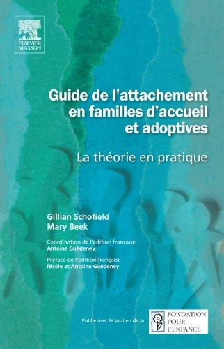 Guide de l'attachement en familles d'accueil et adoptives: La théorie en pratique (French Edition)