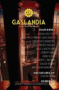 Gaslandia: A Dieselpunk Anthology (Subterranean Anthology Series Book 1) by [Smith, Elizabeth O.]