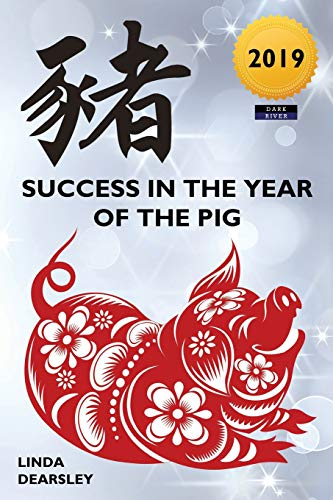 Success in the Year of the Pig [2019 Edition] Chinese Astrology New Year
