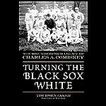 Turning the Black Sox White: The Misunderstood Legacy of Charles A. Comiskey | Tim Hornbaker