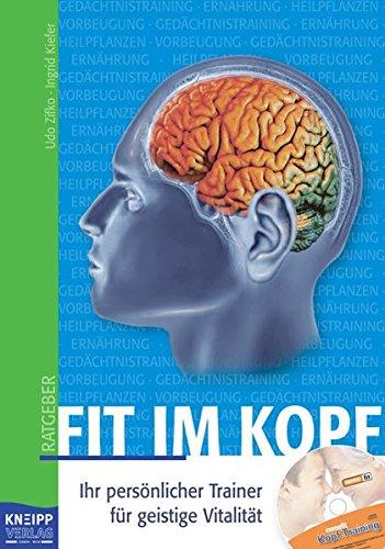 Fit im Kopf: Ihr persönlicher Trainer für geistige Vitalität. Ratgeber