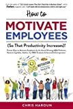 How to Motivate Employees: (So That Productivity Increases!)