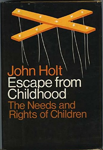 Escape from Childhood: The Needs and Rights of Children, Holt, John Caldwell