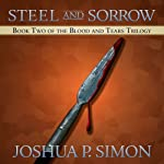 Steel and Sorrow: Book Two of the Blood and Tears Trilogy | Joshua P. Simon