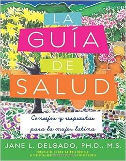 Guía de Salud: Consejos y Respuestas para la Mujer Latina: Jane L. Delgado: Amazon.com: Books