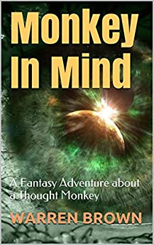 Monkey In Mind: A Fantasy Adventure About A Thought Monkey by [Brown, Warren]