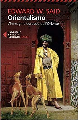 orientalismo  : Orientalismo. L'immagine europea dell'Oriente - Edward W ...