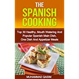 The Spanish Cooking: Top 30 Healthy, Mouth Watering And Popular Spanish Main Dish, One Dish And Appetizer Meals