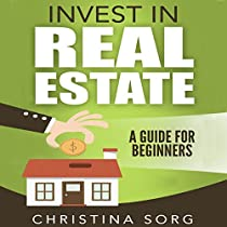 INVEST IN REAL ESTATE: A GUIDE FOR BEGINNERS