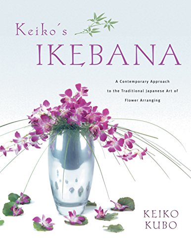 Keiko's Ikebana: A Contemporary Approach to the Traditional Japanese Art of Flower - Arranging Flower Art