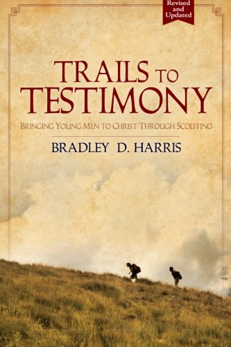 Trails to Testimony: Bringing Young Men to Christ Through Scouting