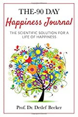 The 90-Day Happiness Journal: The scientific solution for a life of happiness Paperback