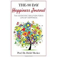 The 90-Day Happiness Journal: The scientific solution for a life of happiness