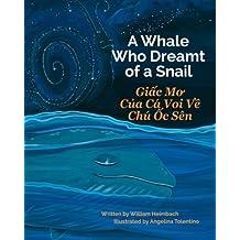 A Whale Who Dreamt of a Snail: Giac Mo Cua Ca Voi Ve Chu Oc Sen : Babl Children's Books in Vietnamese and English